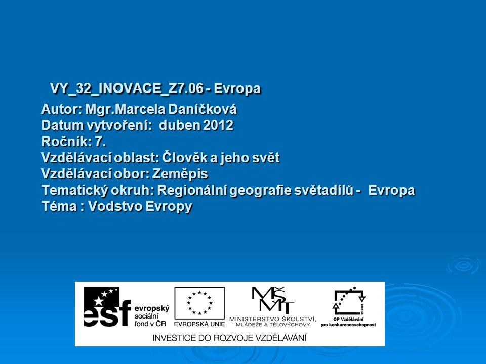 VY_32_INOVACE_Z7.06 - Evropa Autor: Mgr.Marcela Daníčková Datum vytvoření: duben 2012 Ročník: 7.
