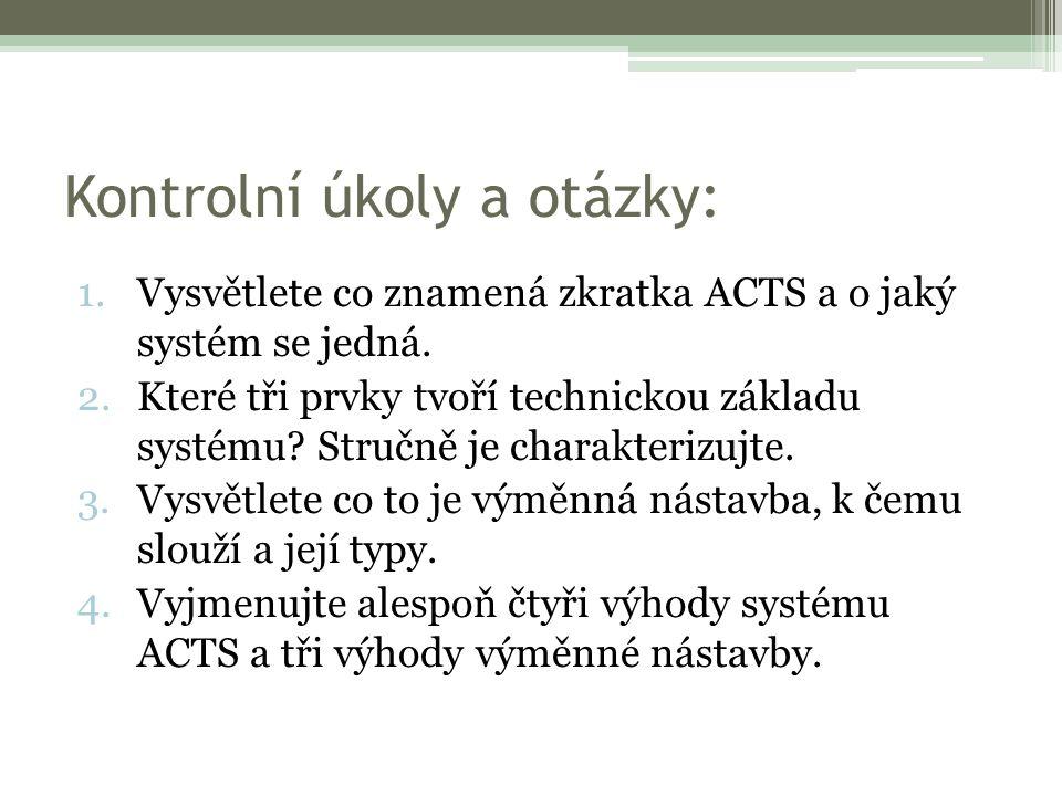 Kontrolní úkoly a otázky: 1.Vysvětlete co znamená zkratka ACTS a o jaký systém se jedná.