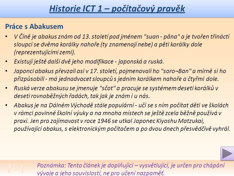 Historie ICT 1 – počítačový pravěk Úkol: Kde i u nás lze ještě pozorovat práci s kuličkovým počítadlem.