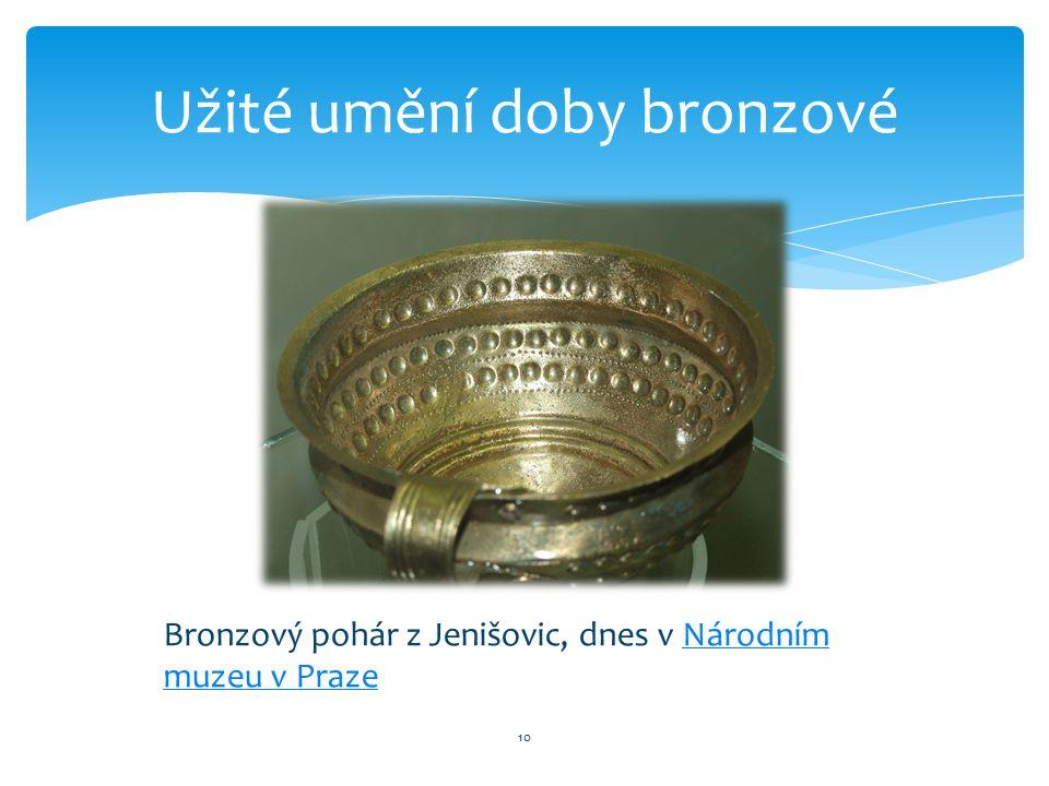 10 Užité umění doby bronzové Bronzový pohár z Jenišovic, dnes v Národním muzeu v PrazeNárodním muzeu v Praze