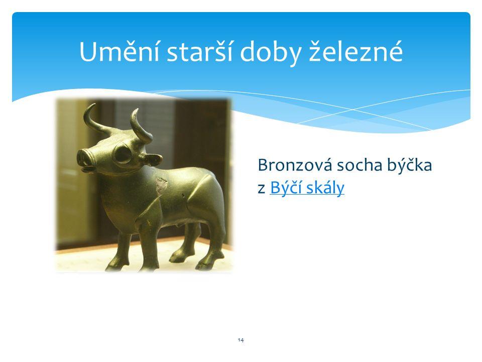 14 Umění starší doby železné Bronzová socha býčka z Býčí skályBýčí skály