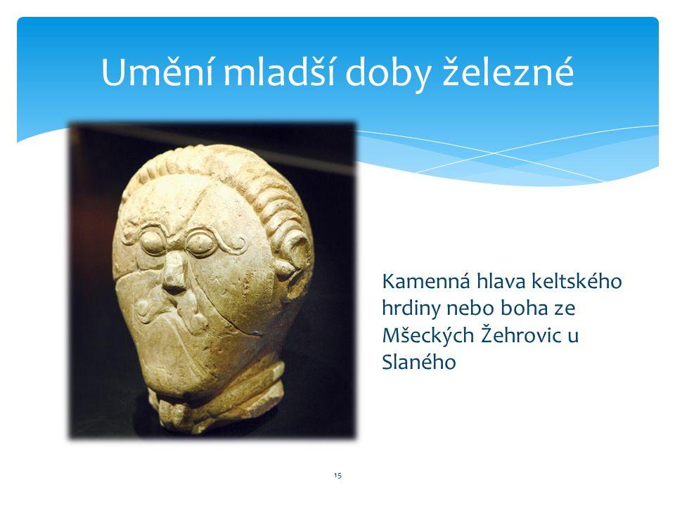 15 Umění mladší doby železné Kamenná hlava keltského hrdiny nebo boha ze Mšeckých Žehrovic u Slaného