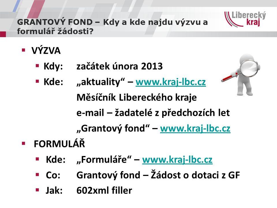 """GRANTOVÝ FOND – Kdy a kde najdu výzvu a formulář žádosti?  VÝZVA  Kdy: začátek února 2013  Kde: """"aktuality"""" – www.kraj-lbc.czwww.kraj-lbc.cz Měsíčn"""