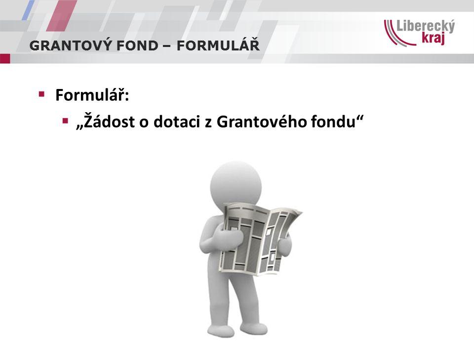 """GRANTOVÝ FOND – FORMULÁŘ  Formulář:  """"Žádost o dotaci z Grantového fondu"""