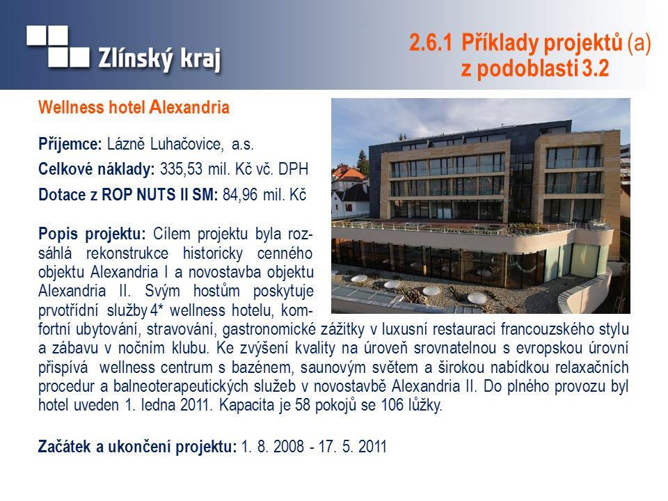 Wellness hotel A lexandria Příjemce: Lázně Luhačovice, a.s. Celkové náklady: 335,53 mil. Kč vč. DPH Dotace z ROP NUTS II SM: 84,96 mil. Kč Popis proje