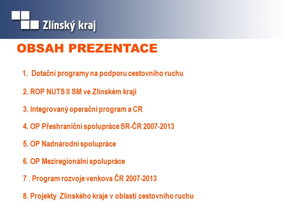 1. Dotační programy na podporu cestovního ruchu 2.