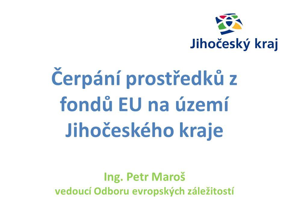 Čerpání prostředků z fondů EU na území Jihočeského kraje Ing.