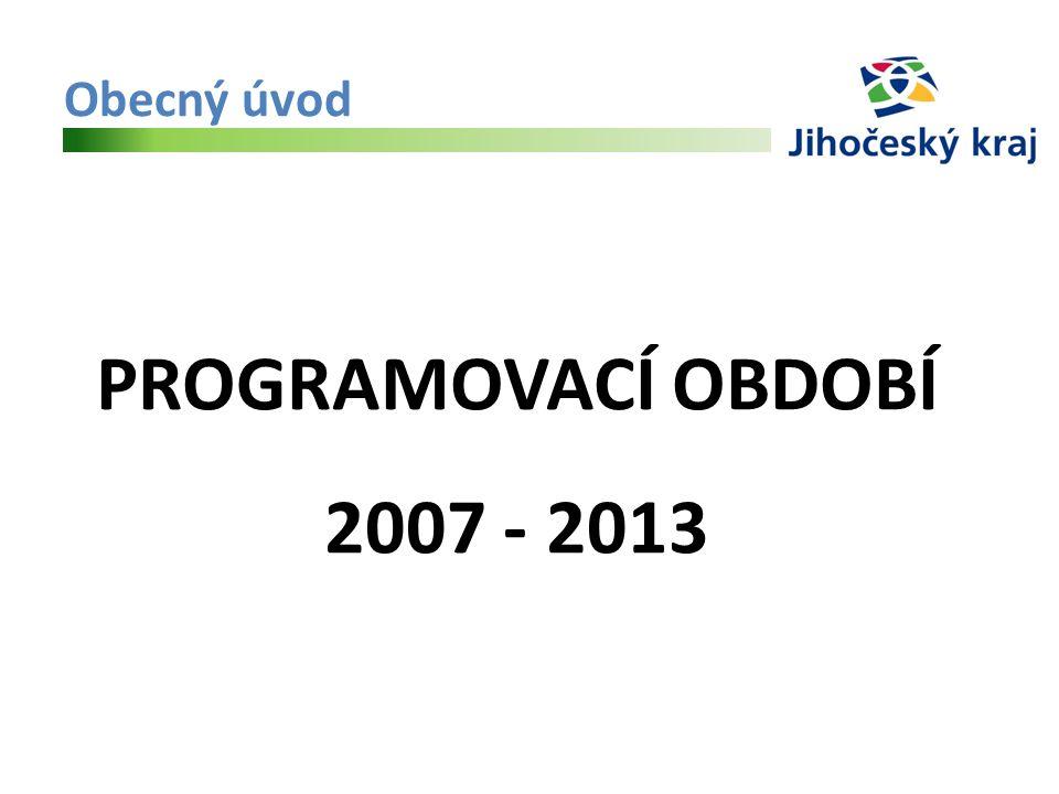 Obecný úvod PROGRAMOVACÍ OBDOBÍ 2007 - 2013