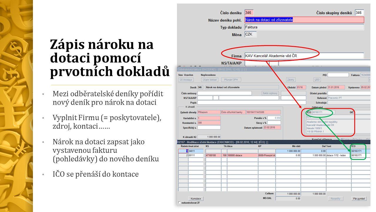 Zápis nároku na dotaci pomocí prvotních dokladů Mezi odběratelské deníky pořídit nový deník pro nárok na dotaci Vyplnit Firmu (= poskytovatele), zdroj, kontaci…… Nárok na dotaci zapsat jako vystavenou fakturu (pohledávky) do nového deníku IČO se přenáší do kontace