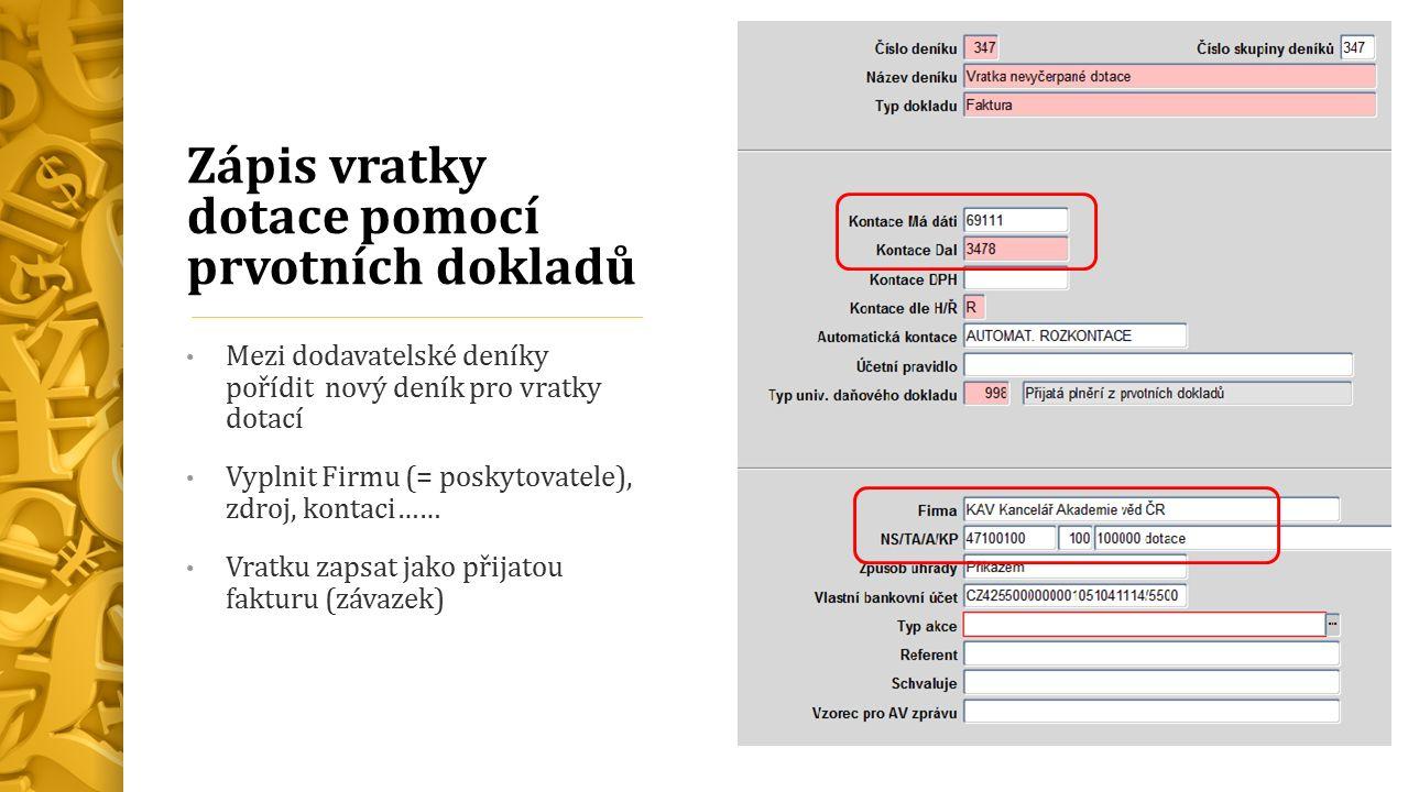 Zápis vratky dotace pomocí prvotních dokladů Mezi dodavatelské deníky pořídit nový deník pro vratky dotací Vyplnit Firmu (= poskytovatele), zdroj, kontaci…… Vratku zapsat jako přijatou fakturu (závazek)