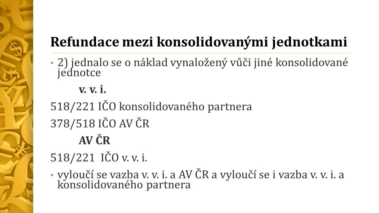 Refundace mezi konsolidovanými jednotkami 2) jednalo se o náklad vynaložený vůči jiné konsolidované jednotce v.