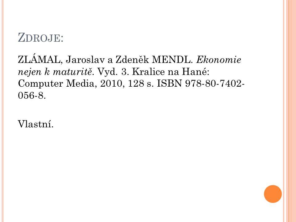 Z DROJE : ZLÁMAL, Jaroslav a Zdeněk MENDL. Ekonomie nejen k maturitě. Vyd. 3. Kralice na Hané: Computer Media, 2010, 128 s. ISBN 978-80-7402- 056-8. V
