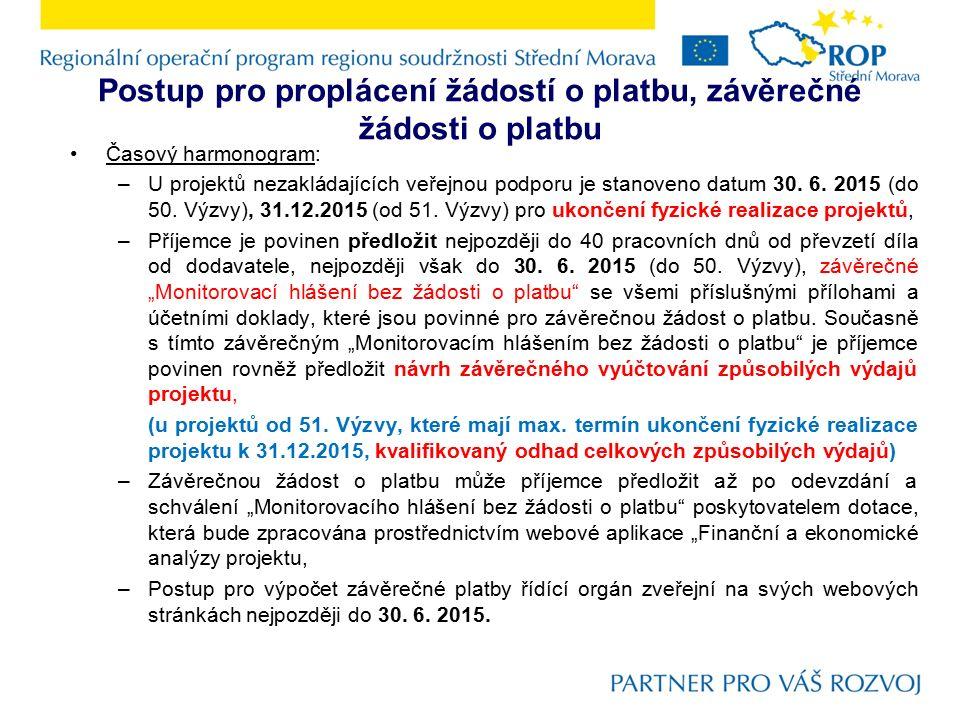 Postup pro proplácení žádostí o platbu, závěrečné žádosti o platbu Časový harmonogram: –U projektů nezakládajících veřejnou podporu je stanoveno datum