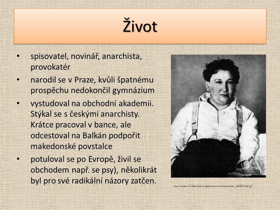 ŽivotŽivot spisovatel, novinář, anarchista, provokatér narodil se v Praze, kvůli špatnému prospěchu nedokončil gymnázium vystudoval na obchodní akadem