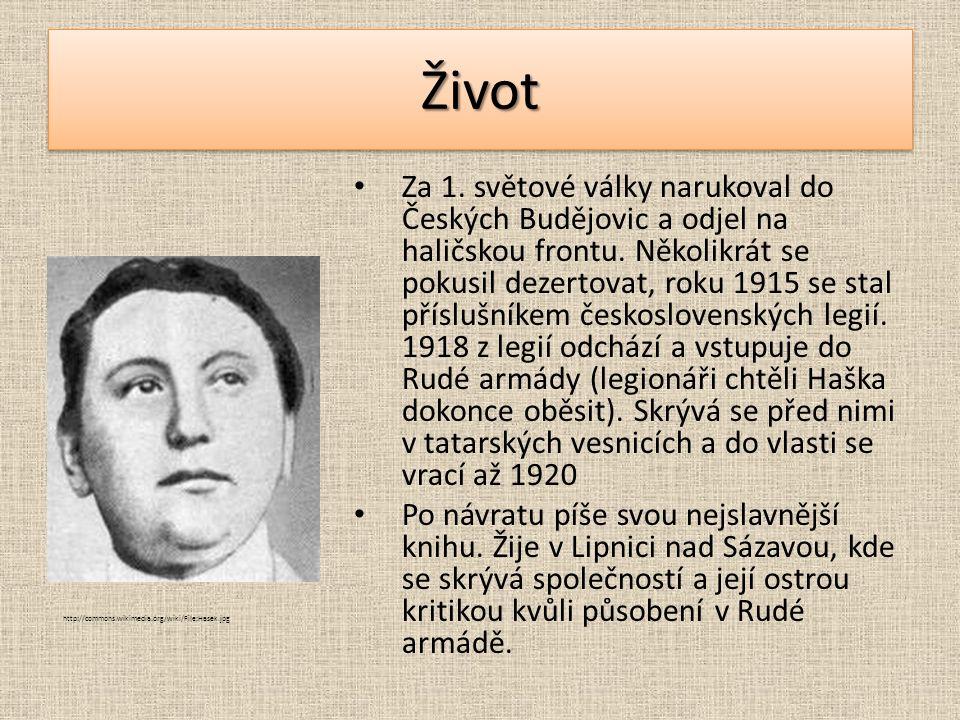 ŽivotŽivot Za 1. světové války narukoval do Českých Budějovic a odjel na haličskou frontu. Několikrát se pokusil dezertovat, roku 1915 se stal přísluš