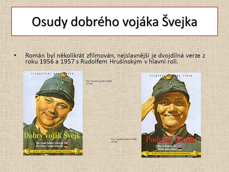 Osudy dobrého vojáka Švejka Román byl několikrát zfilmován, nejslavnější je dvojdílná verze z roku 1956 a 1957 s Rudolfem Hrušínským v hlavní roli. ht