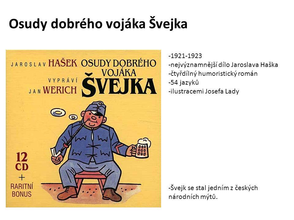 Osudy dobrého vojáka Švejka -1921-1923 -nejvýznamnější dílo Jaroslava Haška -čtyřdílný humoristický román -54 jazyků -ilustracemi Josefa Lady -Švejk se stal jedním z českých národních mýtů.
