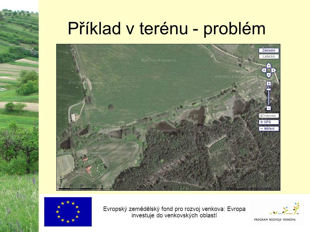 Příklad v terénu - problém Evropský zemědělský fond pro rozvoj venkova: Evropa investuje do venkovských oblastí