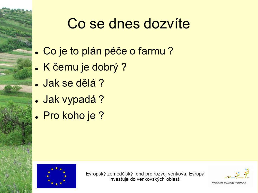 Co se dnes dozvíte Evropský zemědělský fond pro rozvoj venkova: Evropa investuje do venkovských oblastí Co je to plán péče o farmu .