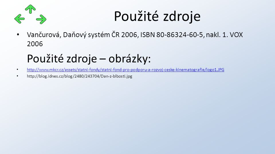 Vančurová, Daňový systém ČR 2006, ISBN 80-86324-60-5, nakl. 1. VOX 2006 Použité zdroje – obrázky: http://www.mkcr.cz/assets/statni-fondy/statni-fond-p