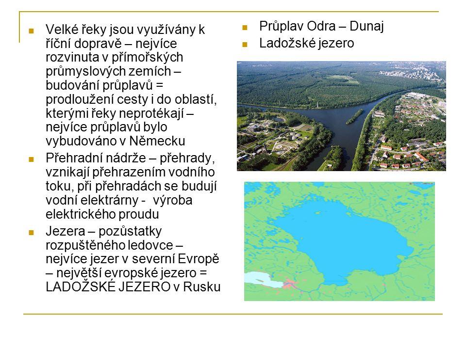 Velké řeky jsou využívány k říční dopravě – nejvíce rozvinuta v přímořských průmyslových zemích – budování průplavů = prodloužení cesty i do oblastí, kterými řeky neprotékají – nejvíce průplavů bylo vybudováno v Německu Přehradní nádrže – přehrady, vznikají přehrazením vodního toku, při přehradách se budují vodní elektrárny - výroba elektrického proudu Jezera – pozůstatky rozpuštěného ledovce – nejvíce jezer v severní Evropě – největší evropské jezero = LADOŽSKÉ JEZERO v Rusku Průplav Odra – Dunaj Ladožské jezero