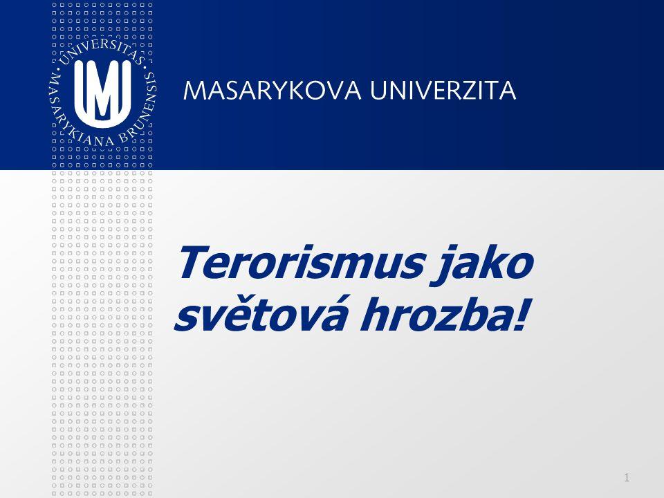 Terorismus – aktéři Stát Teroristické organizace/skupiny Jednotlivci (teroristé) Civilní obyvatelstvo Existují formy tzv.