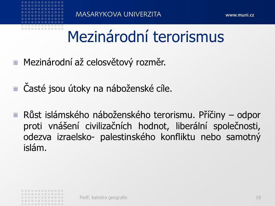 Mezinárodní terorismus PedF, katedra geografie18 Mezinárodní až celosvětový rozměr.