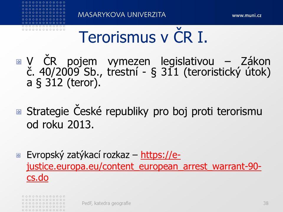 Terorismus v ČR I. V ČR pojem vymezen legislativou – Zákon č.