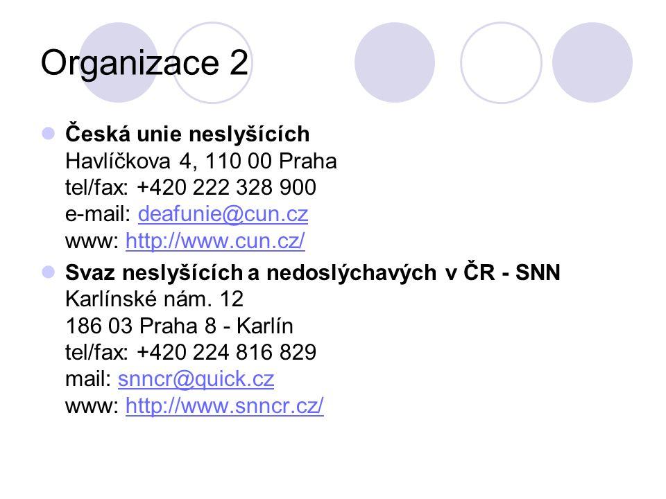 Organizace 2 Česká unie neslyšících Havlíčkova 4, 110 00 Praha tel/fax: +420 222 328 900 e-mail: deafunie@cun.cz www: http://www.cun.cz/deafunie@cun.czhttp://www.cun.cz/ Svaz neslyšících a nedoslýchavých v ČR - SNN Karlínské nám.