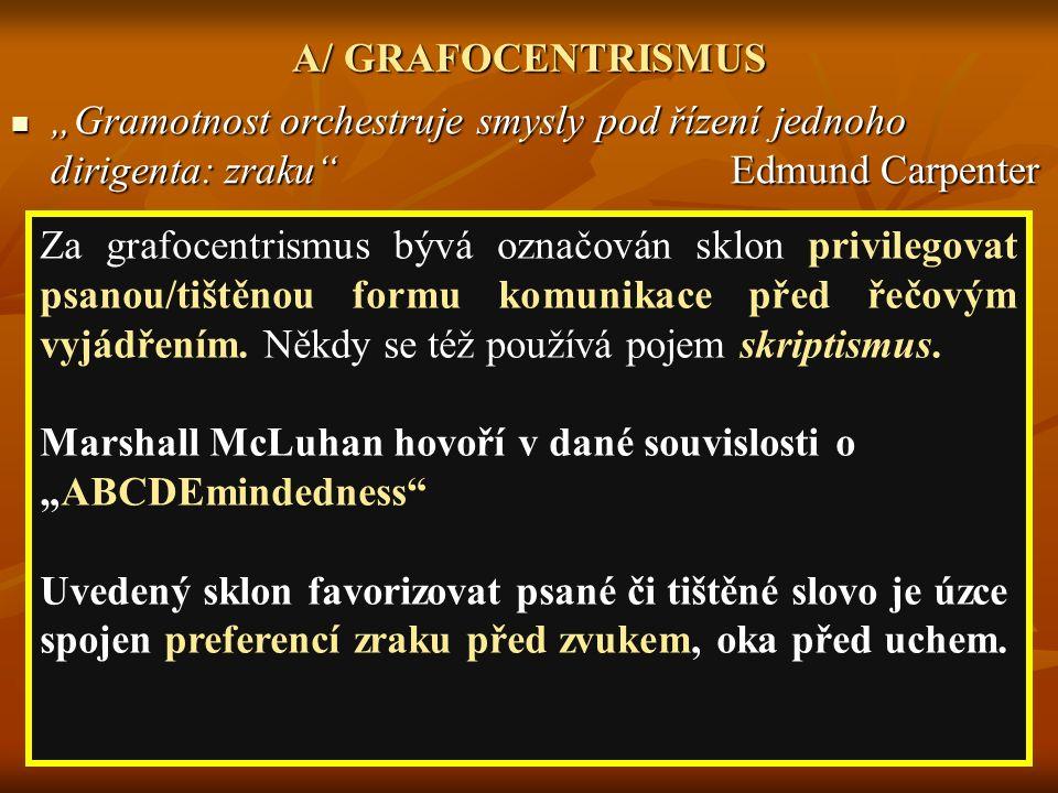 """A/ GRAFOCENTRISMUS """"Gramotnost orchestruje smysly pod řízení jednoho dirigenta: zraku"""" Edmund Carpenter """"Gramotnost orchestruje smysly pod řízení jedn"""