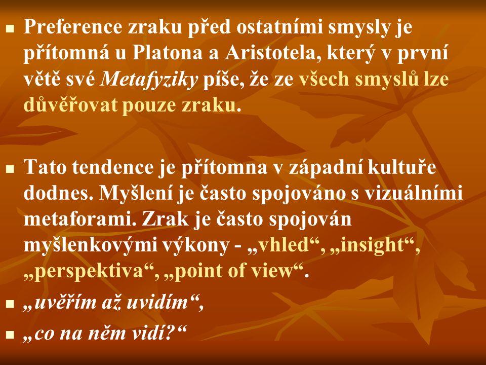 Preference zraku před ostatními smysly je přítomná u Platona a Aristotela, který v první větě své Metafyziky píše, že ze všech smyslů lze důvěřovat pouze zraku.