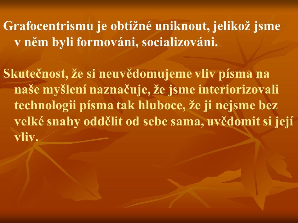 Grafocentrismu je obtížné uniknout, jelikož jsme v něm byli formováni, socializováni.