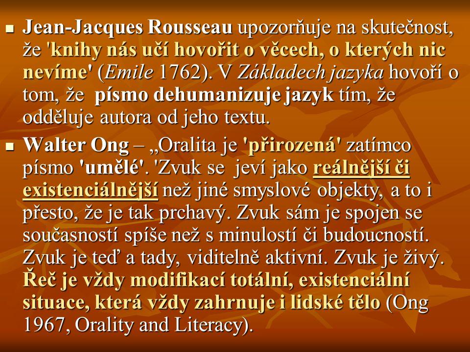 Jean-Jacques Rousseau upozorňuje na skutečnost, že 'knihy nás učí hovořit o věcech, o kterých nic nevíme' (Emile 1762). V Základech jazyka hovoří o to