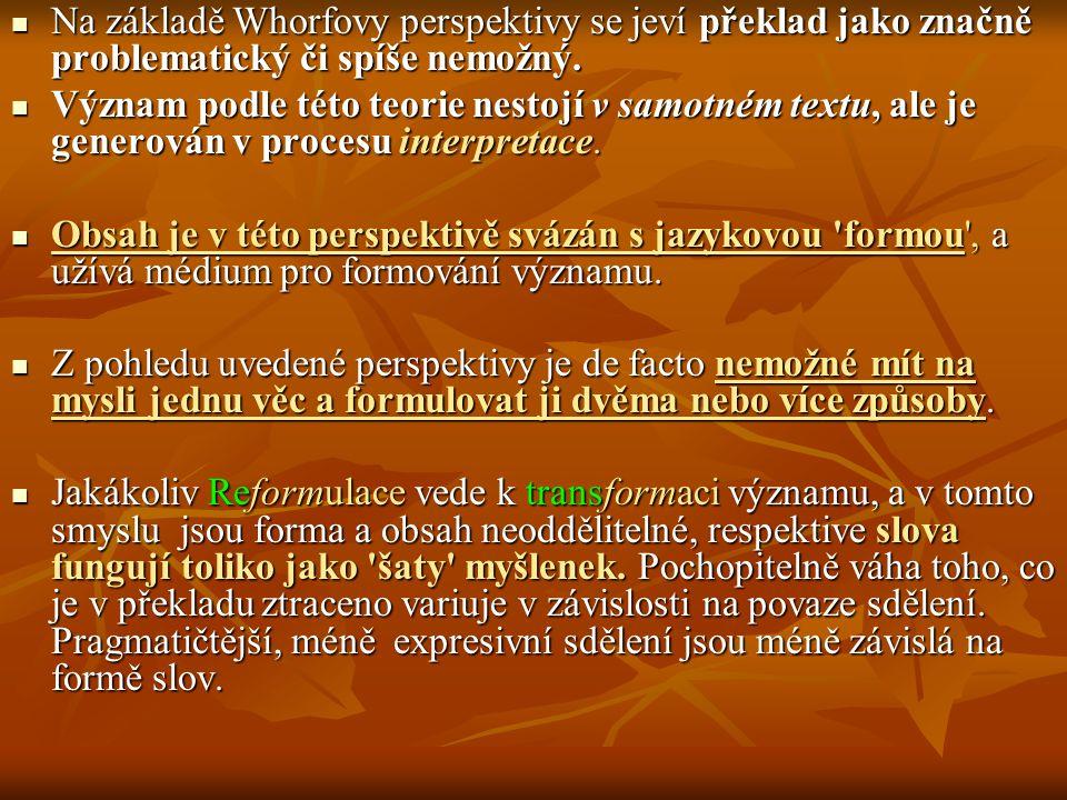 Na základě Whorfovy perspektivy se jeví překlad jako značně problematický či spíše nemožný. Na základě Whorfovy perspektivy se jeví překlad jako značn