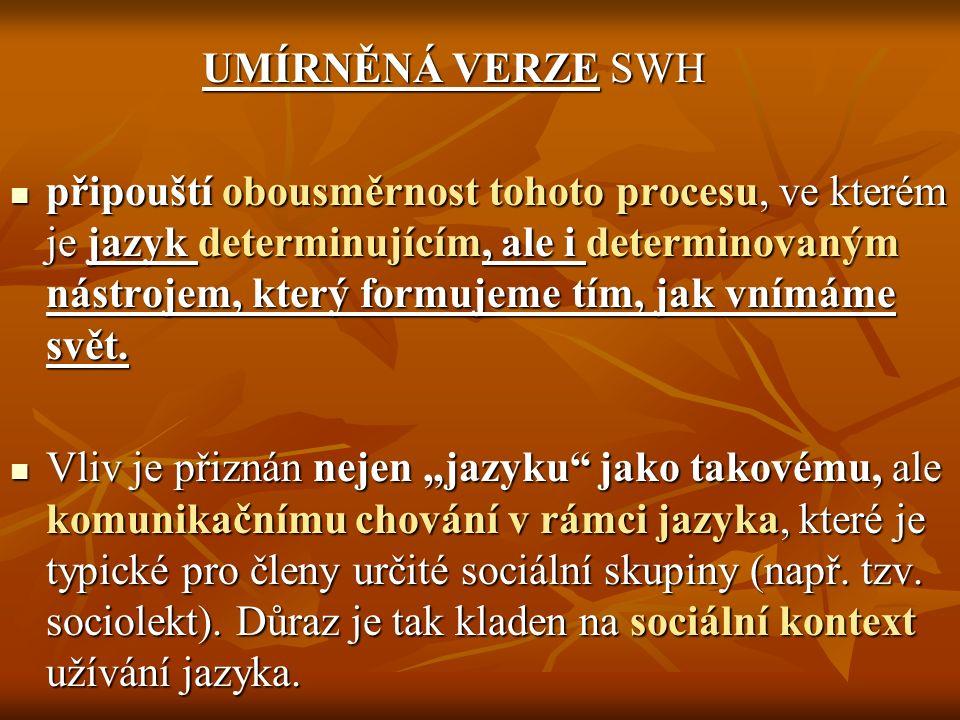 UMÍRNĚNÁ VERZE SWH připouští obousměrnost tohoto procesu, ve kterém je jazyk determinujícím, ale i determinovaným nástrojem, který formujeme tím, jak