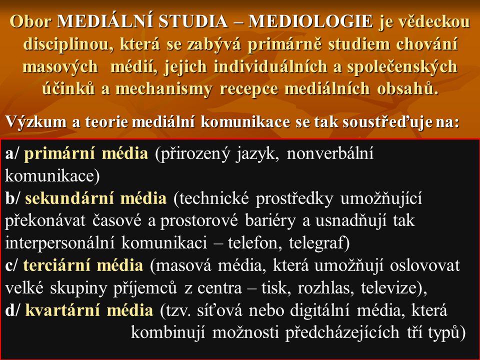 Obor MEDIÁLNÍ STUDIA – MEDIOLOGIE je vědeckou disciplinou, která se zabývá primárně studiem chování masových médií, jejich individuálních a společensk