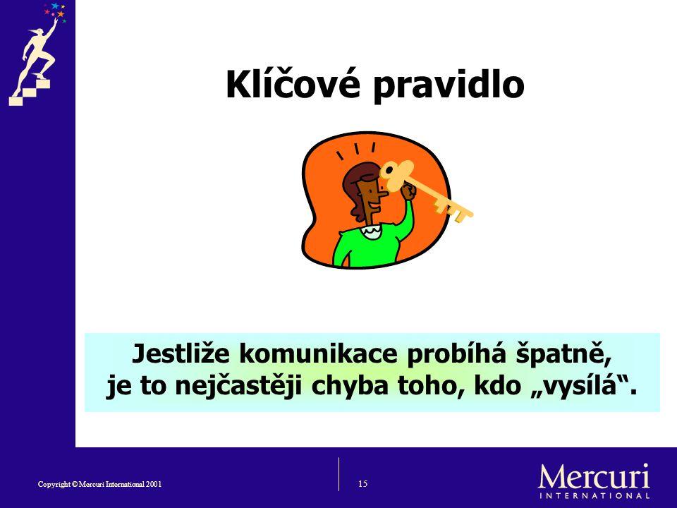 """15 Copyright © Mercuri International 2001 Klíčové pravidlo Jestliže komunikace probíhá špatně, je to nejčastěji chyba toho, kdo """"vysílá ."""