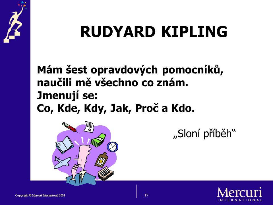 17 Copyright © Mercuri International 2001 RUDYARD KIPLING Mám šest opravdových pomocníků, naučili mě všechno co znám.