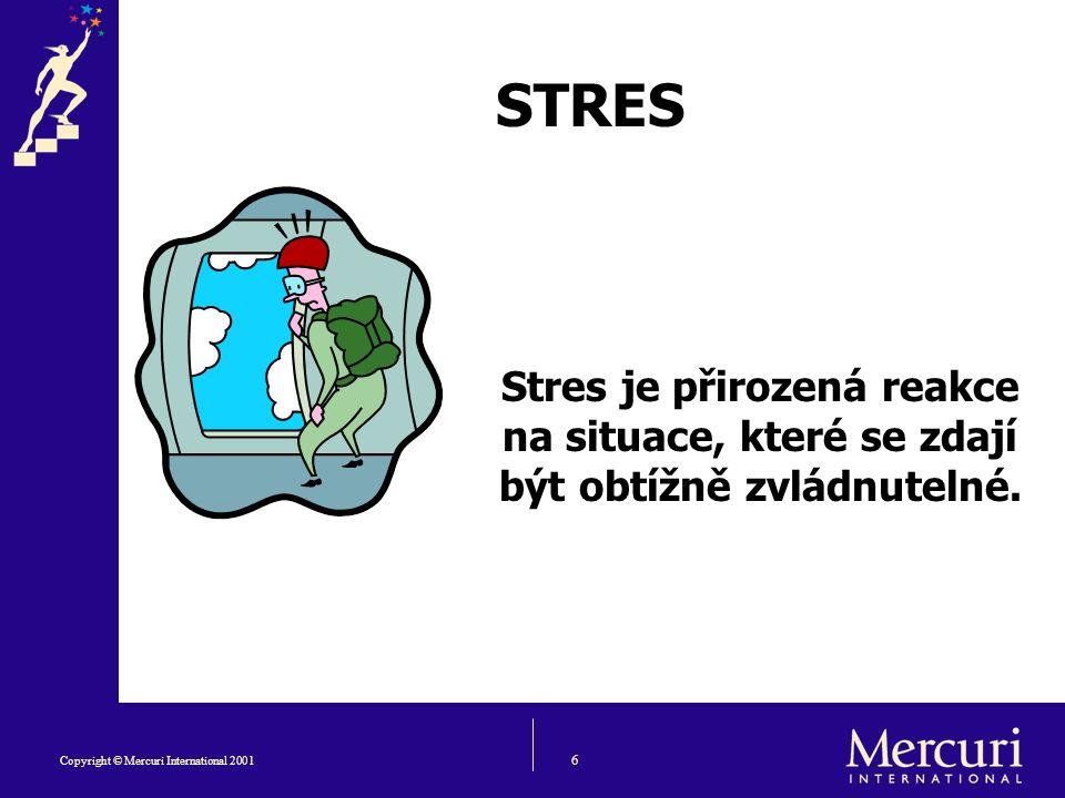 6 Copyright © Mercuri International 2001 STRES Stres je přirozená reakce na situace, které se zdají být obtížně zvládnutelné.