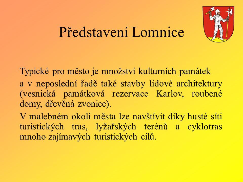 Představení Lomnice Typické pro město je množství kulturních památek a v neposlední řadě také stavby lidové architektury (vesnická památková rezervace