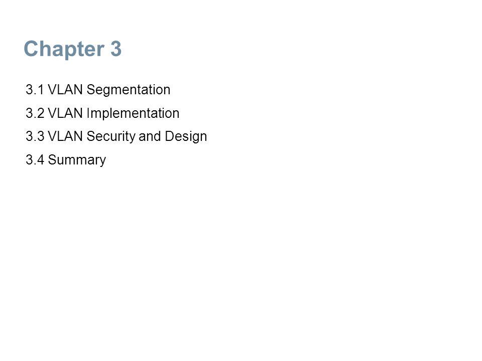 Chapter 3 3.1 VLAN Segmentation 3.2 VLAN Implementation 3.3 VLAN Security and Design 3.4 Summary