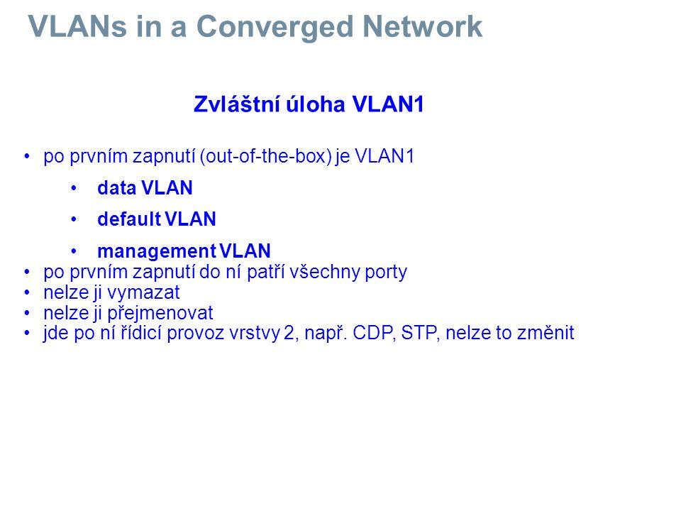 po prvním zapnutí (out-of-the-box) je VLAN1 data VLAN default VLAN management VLAN po prvním zapnutí do ní patří všechny porty nelze ji vymazat nelze