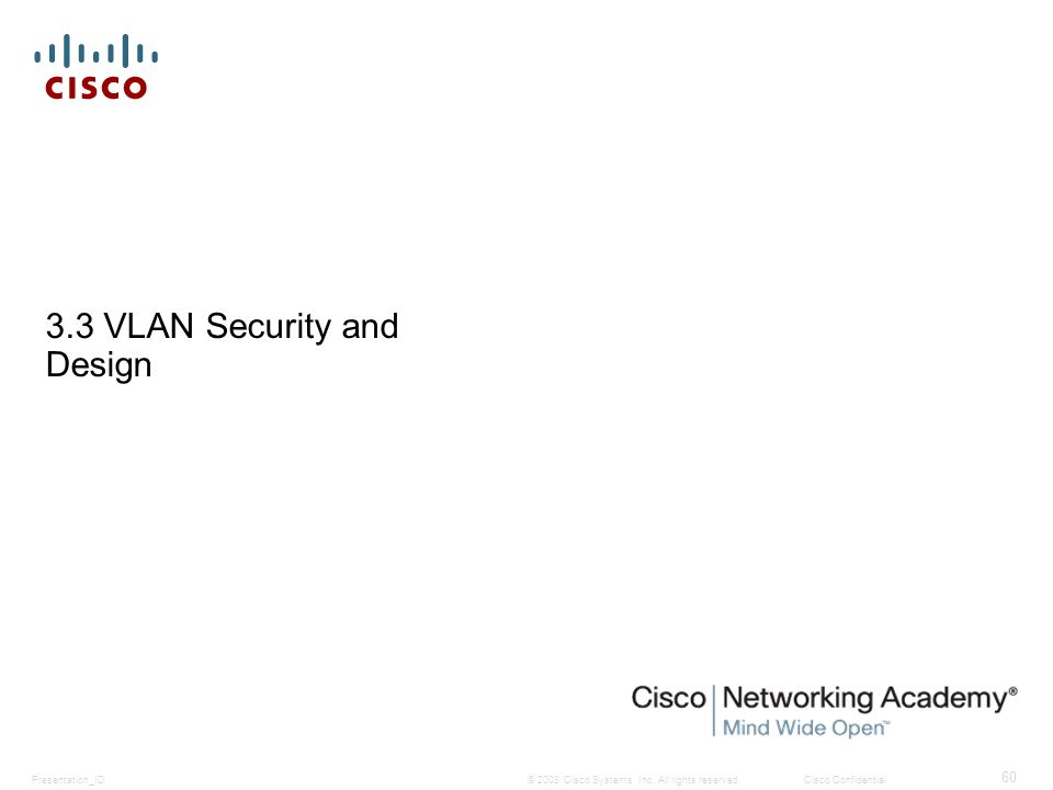 © 2008 Cisco Systems, Inc. All rights reserved.Cisco ConfidentialPresentation_ID 60 3.3 VLAN Security and Design