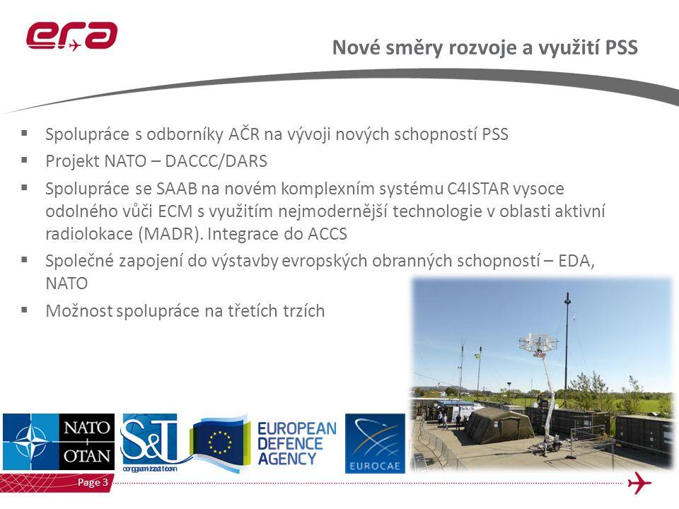 Nové směry rozvoje a využití PSS Page 3  Spolupráce s odborníky AČR na vývoji nových schopností PSS  Projekt NATO – DACCC/DARS  Spolupráce se SAAB na novém komplexním systému C4ISTAR vysoce odolného vůči ECM s využitím nejmodernější technologie v oblasti aktivní radiolokace (MADR).