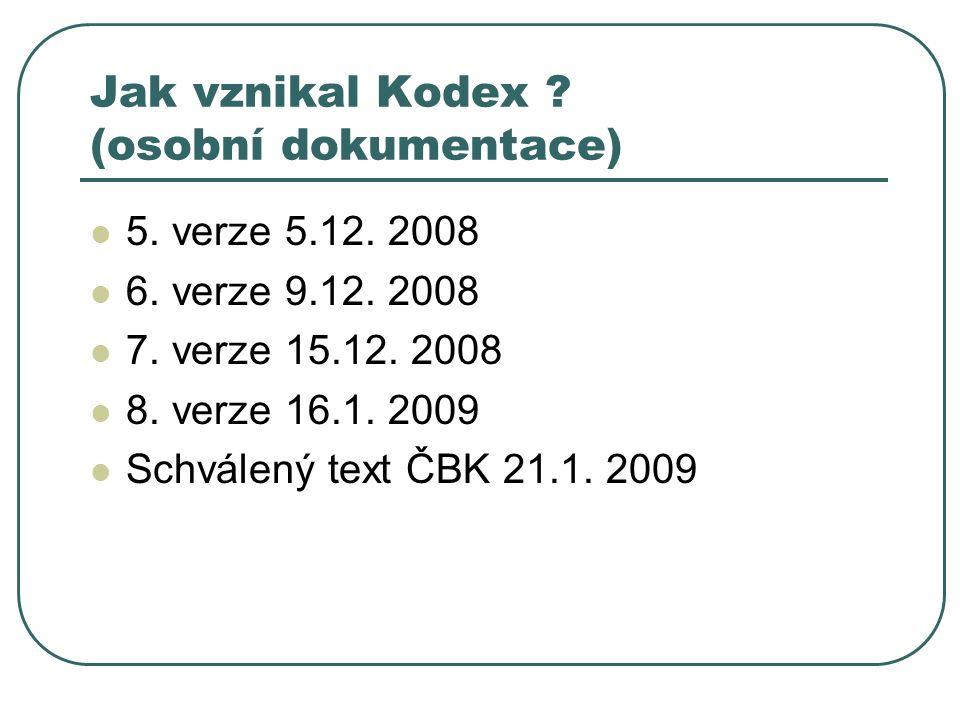 Jak vznikal Kodex ? (osobní dokumentace) 5. verze 5.12. 2008 6. verze 9.12. 2008 7. verze 15.12. 2008 8. verze 16.1. 2009 Schválený text ČBK 21.1. 200