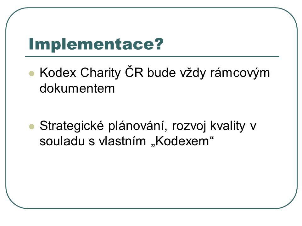 """Implementace? Kodex Charity ČR bude vždy rámcovým dokumentem Strategické plánování, rozvoj kvality v souladu s vlastním """"Kodexem"""""""