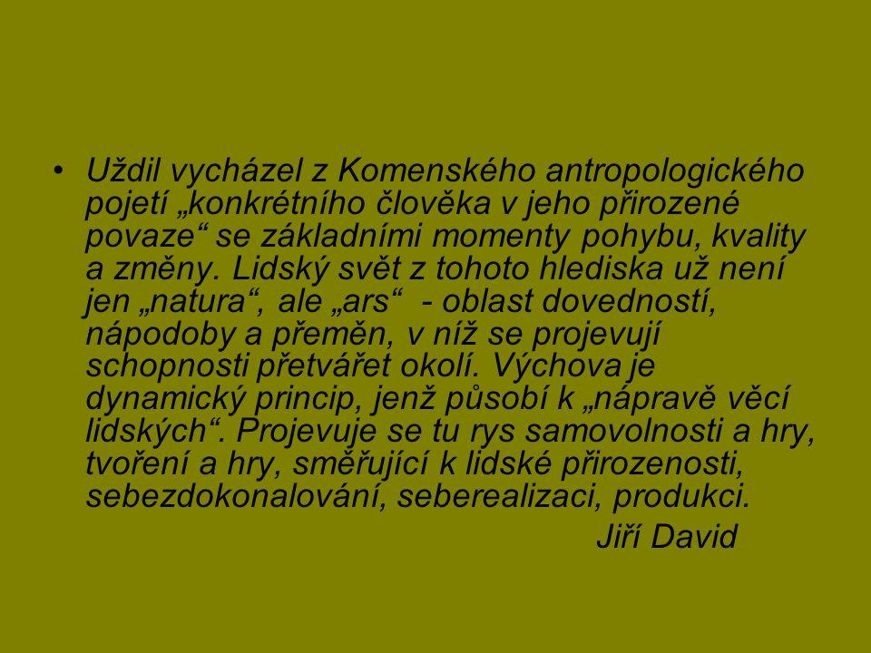 """Uždil vycházel z Komenského antropologického pojetí """"konkrétního člověka v jeho přirozené povaze se základními momenty pohybu, kvality a změny."""