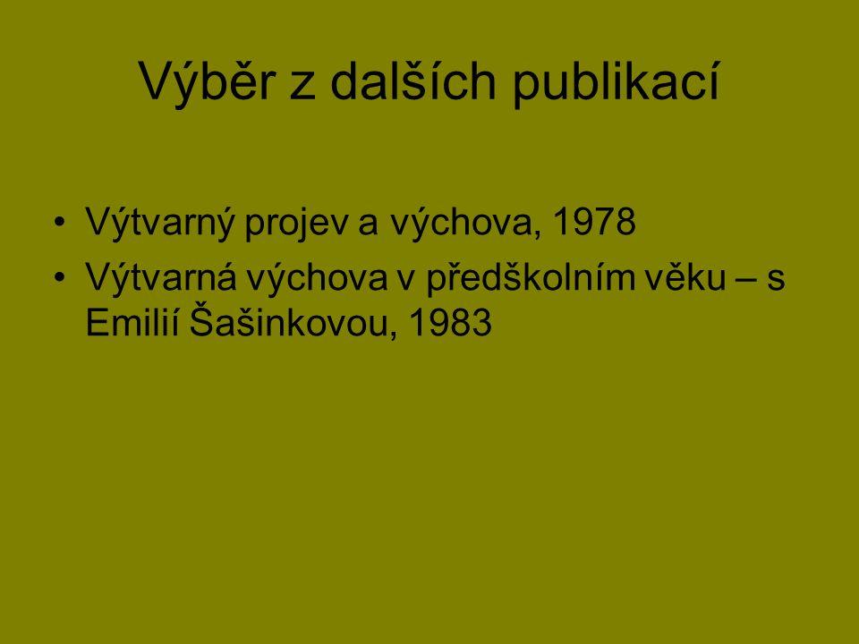 Výběr z dalších publikací Výtvarný projev a výchova, 1978 Výtvarná výchova v předškolním věku – s Emilií Šašinkovou, 1983