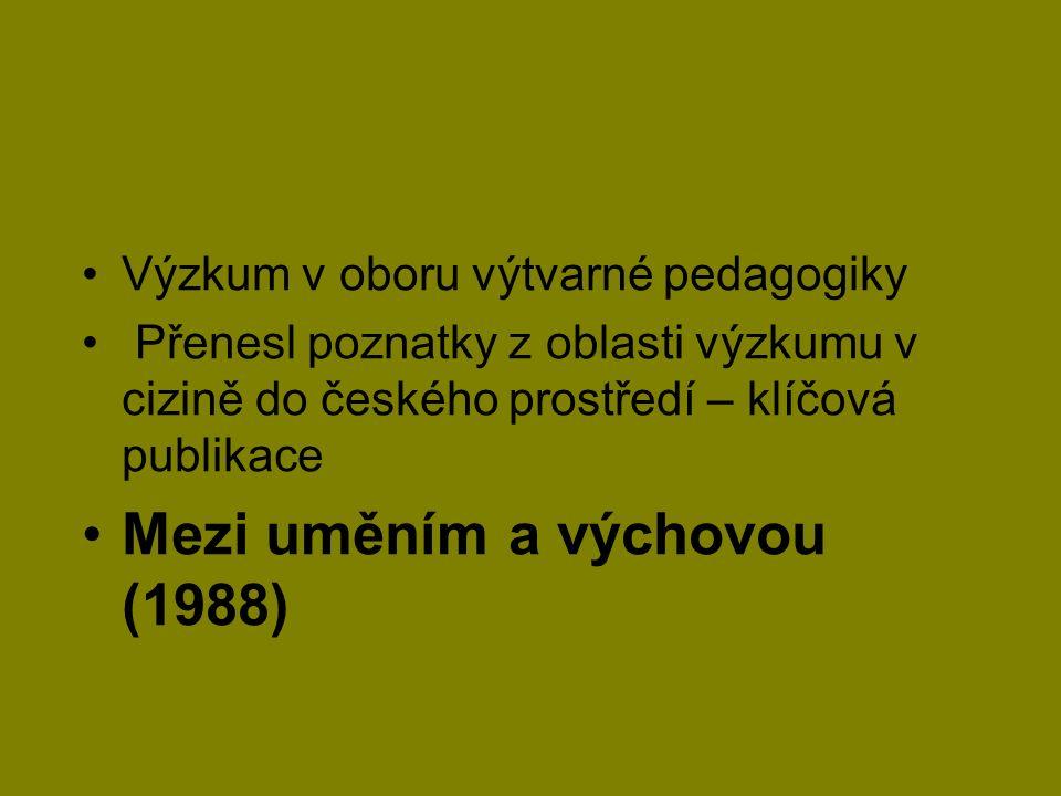 Výzkum v oboru výtvarné pedagogiky Přenesl poznatky z oblasti výzkumu v cizině do českého prostředí – klíčová publikace Mezi uměním a výchovou (1988)