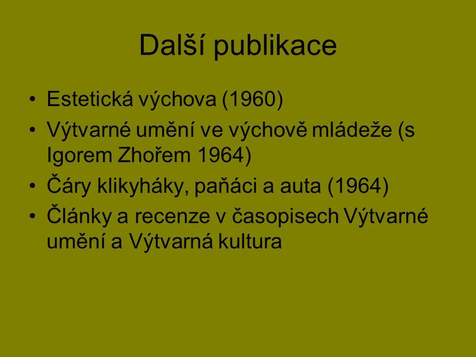 Další publikace Estetická výchova (1960) Výtvarné umění ve výchově mládeže (s Igorem Zhořem 1964) Čáry klikyháky, paňáci a auta (1964) Články a recenze v časopisech Výtvarné umění a Výtvarná kultura